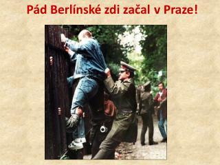 Pád Berlínské zdi začal vPraze!