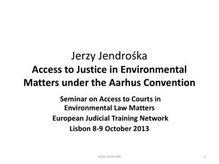 Jerzy  Jendrośka Access  to Justice in Environmental Matters under the Aarhus Convention