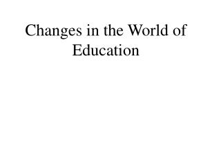 Changes in the World of Education