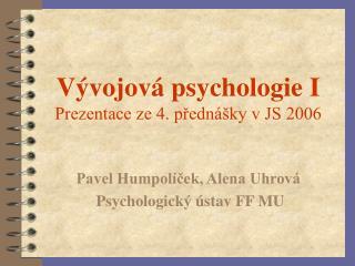 Vývojová psychologie I Prezentace ze 4. přednášky v JS 2006