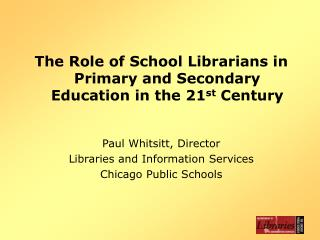 The Role of School Librarians in Primary and Secondary Education in the 21 st  Century