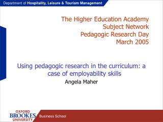 The Higher Education Academy Subject Network Pedagogic Research Day  March 2005
