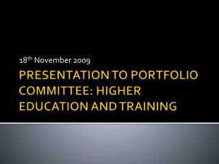 PRESENTATION TO PORTFOLIO COMMITTEE: HIGHER EDUCATION AND TRAINING