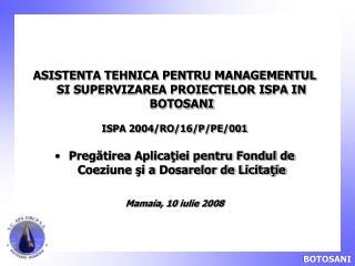 ASISTENTA TEHNICA PENTRU MANAGEMENTUL SI SUPERVIZAREA PROIECTELOR ISPA IN BOTOSANI
