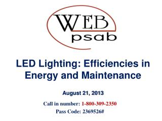 LED Lighting: Efficiencies in Energy and Maintenance  August 21, 2013