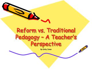 Reform vs. Traditional Pedagogy   A Teacher s Perspective