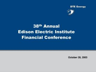 38 th  Annual  Edison Electric Institute  Financial Conference