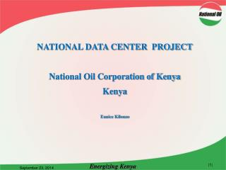 NATIONAL DATA CENTER  PROJECT National Oil Corporation of Kenya Kenya Eunice Kilonzo