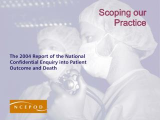 The 2004 Report of the National Confidential Enquiry into Patient Outcome and Death