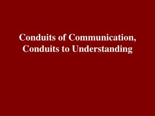 Conduits of Communication, Conduits to Understanding