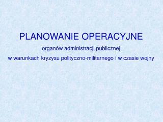 PLANOWANIE OPERACYJNE organów administracji publicznej