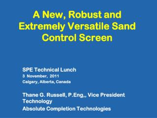 A New, Robust and Extremely Versatile Sand Control Screen
