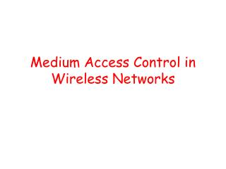 Medium Access Control in Wireless Networks