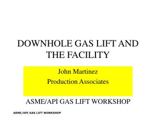 DOWNHOLE GAS LIFT AND THE FACILITY