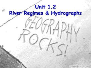 Unit 1.2 River Regimes & Hydrographs