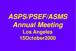 ASPS/PSEF/ASMS Annual Meeting Los Angeles 15October2000
