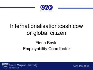Internationalisation:cash cow or global citizen