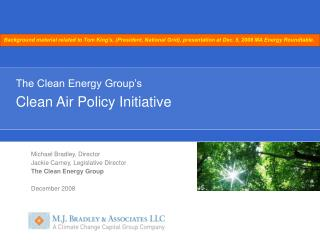 Michael Bradley, Director Jackie Carney, Legislative Director The Clean Energy Group December 2008