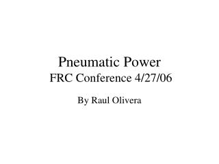 Pneumatic Power  FRC Conference 4/27/06