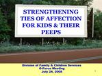 STRENGTHENING TIES OF AFFECTION FOR KIDS  THEIR PEEPS