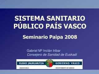 Gabriel Mª Inclán Iribar Consejero de Sanidad de Euskadi