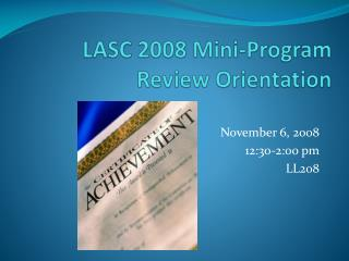 LASC 2008 Mini-Program Review Orientation
