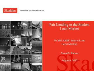 Fair Lending in the Student Loan Market NCHELP/EFC Student Loan             Legal Meeting