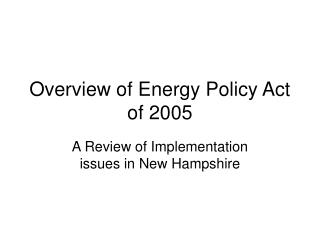 Overview of Energy Policy Act of 2005