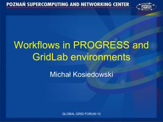 Workflows in PROGRESS and GridLab environments