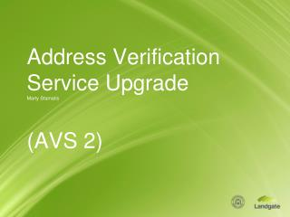 Address Verification Service Upgrade Marty Stamatis (AVS 2)