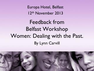 Feedback from  Belfast Workshop Women: Dealing with the Past.  By Lynn Carvill