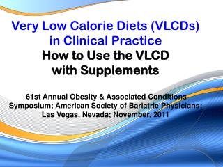 Very Low Calorie Diets (VLCDs) in Clinical Practice How to Use the VLCD  with Supplements
