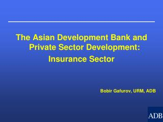 The Asian Development Bank and Private Sector Development:  Insurance Sector