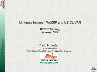 David M. Legler U.S. CLIVAR Office U.S. Climate Variability and Predictability Program