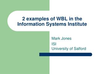 2 examples of WBL in the Information Systems Institute