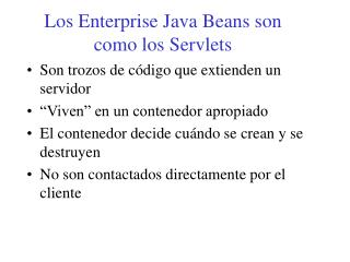 Los Enterprise Java Beans son como los Servlets