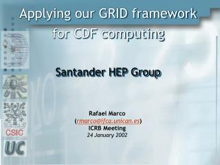 Applying our GRID framework  for CDF computing  Santander HEP Group