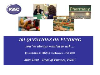 101 QUESTIONS ON FUNDING you've always wanted to ask… Presentation to SIGMA Conference – Feb 2009