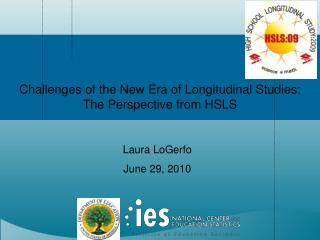 Challenges of the New Era of Longitudinal Studies:   The Perspective from HSLS