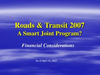 Roads & Transit 2007 A Smart Joint Program?