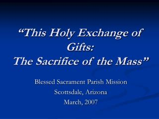 """This Holy Exchange of Gifts: The Sacrifice of the Mass"""