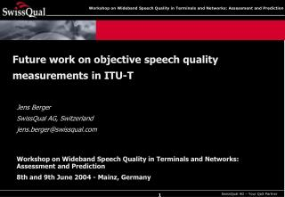 Workshop on Wideband Speech Quality in Terminals and Networks: Assessment and Prediction