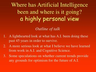Where has Artificial Intelligence been and where is it going? a highly personal view