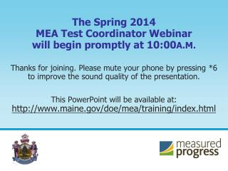 The Spring 2014  MEA Test Coordinator Webinar  will begin promptly at 10:00 A.M.