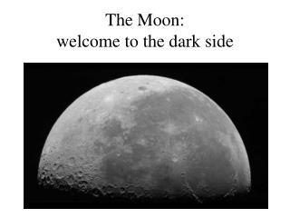 The Moon:   welcome to the dark side