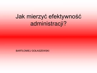 Jak mierzyć efektywność administracji?