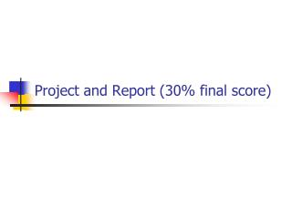 Project and Report (30% final score)