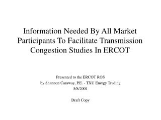 Presented to the ERCOT ROS by Shannon Caraway, P.E. - TXU Energy Trading 5/8/2001 Draft Copy
