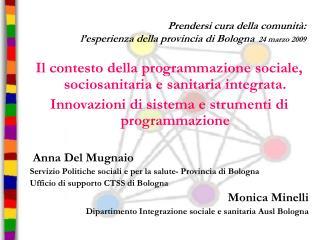 Prendersi cura della comunità:  l'esperienza della provincia di Bologna   24 marzo 2009