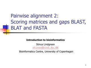 Pairwise alignment 2: Scoring matrices and gaps BLAST, BLAT and FASTA